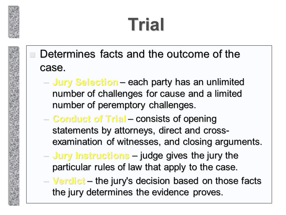 Trial Determines facts and the outcome of the case.