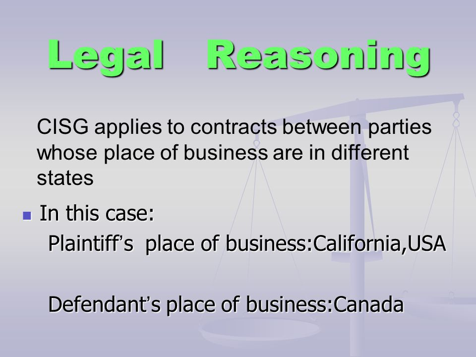 Legal Reasoning CISG applies to contracts between parties whose place of business are in different states.