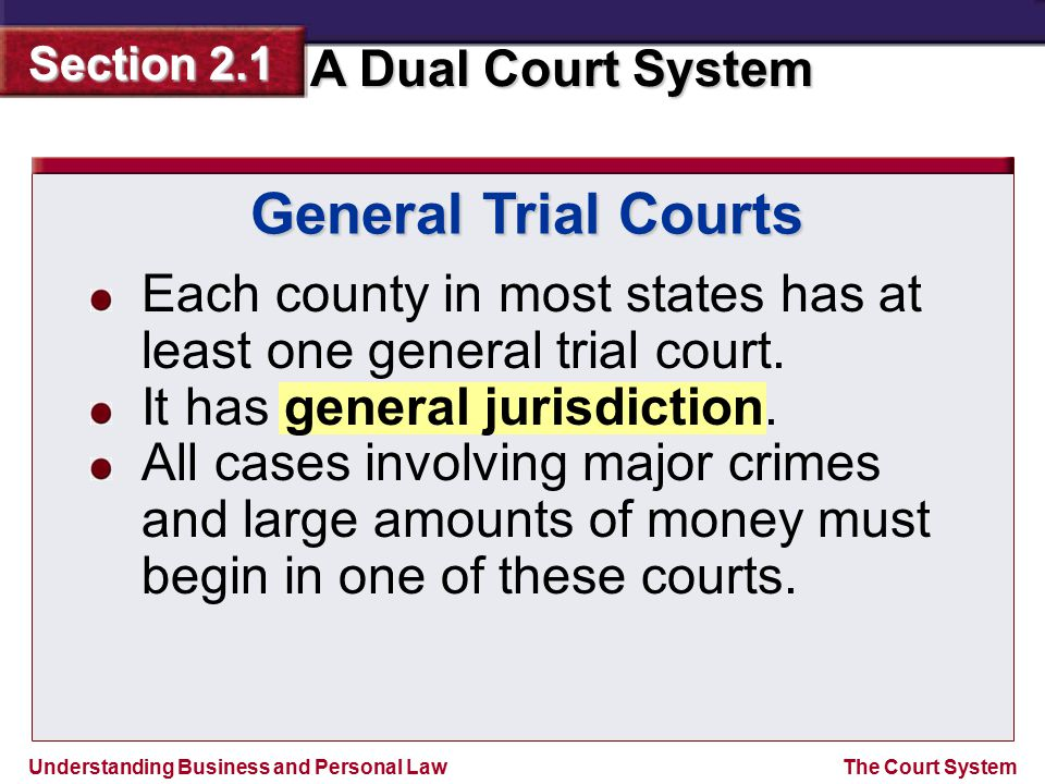 General Trial Courts Each county in most states has at least one general trial court. It has general jurisdiction.