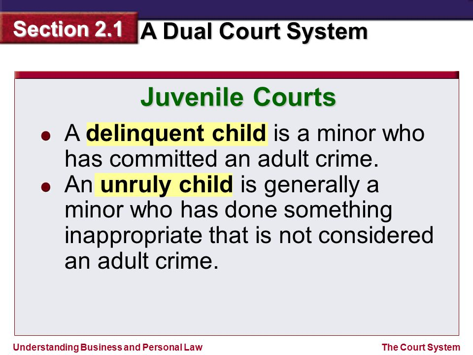Juvenile Courts A delinquent child is a minor who has committed an adult crime.