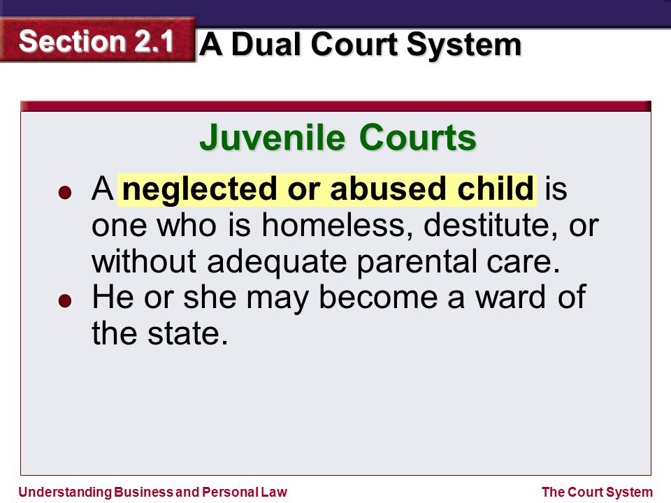 Juvenile Courts A neglected or abused child is one who is homeless, destitute, or without adequate parental care.