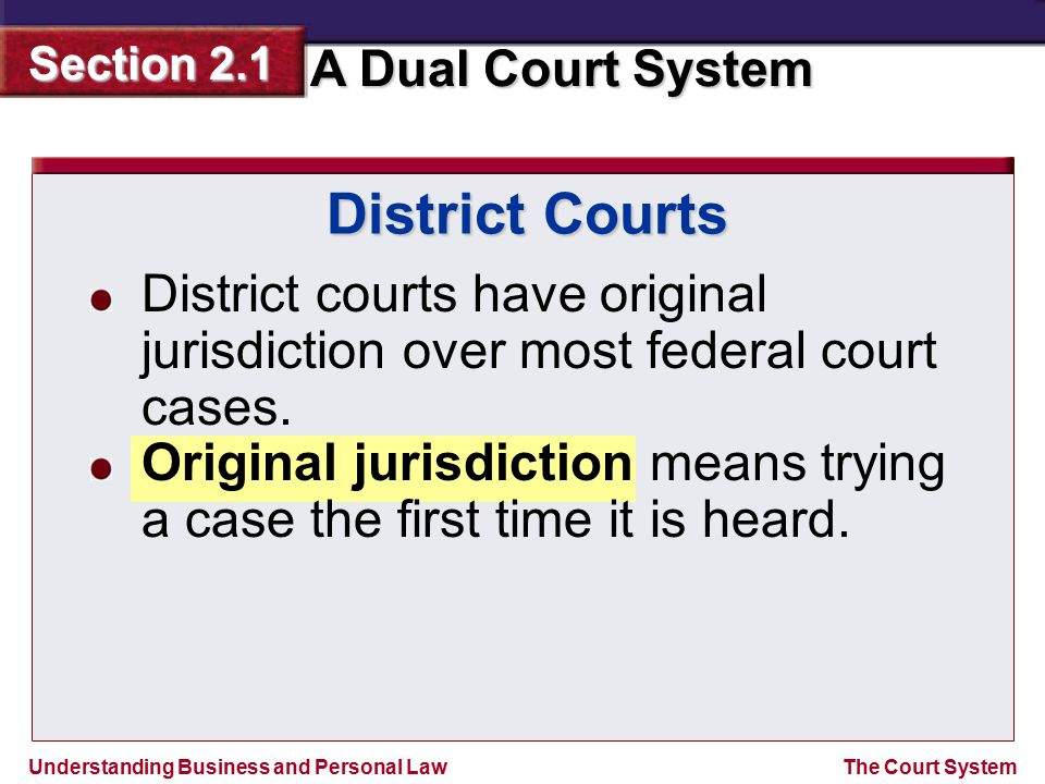District Courts District courts have original jurisdiction over most federal court cases.