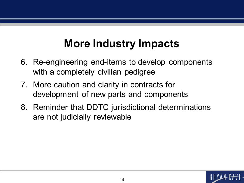 More Industry Impacts Re-engineering end-items to develop components with a completely civilian pedigree.