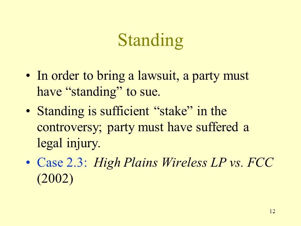 Standing In order to bring a lawsuit, a party must have standing to sue.