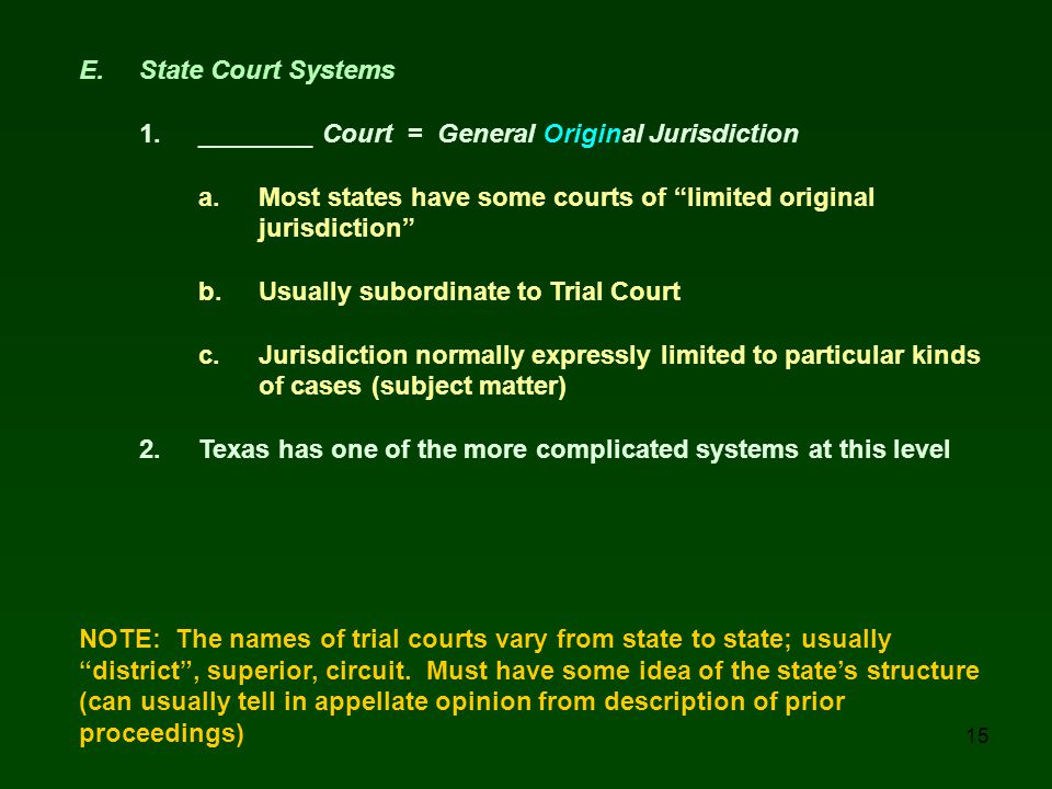 E. State Court Systems 1. ________ Court = General Original Jurisdiction. a. Most states have some courts of limited original.