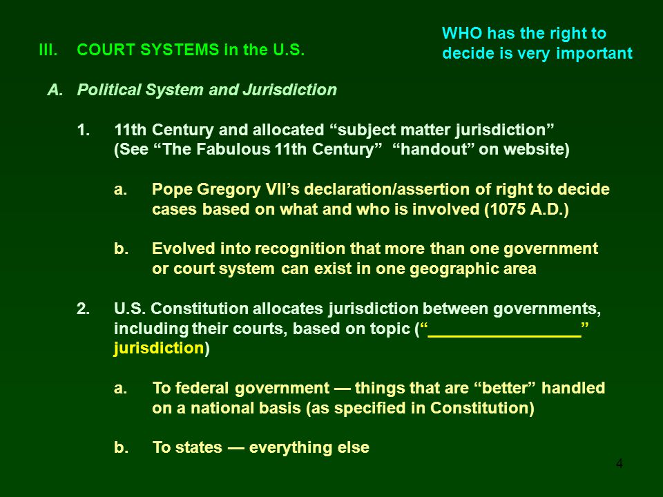 WHO has the right to decide is very important. III. COURT SYSTEMS in the U.S. A. Political System and Jurisdiction.