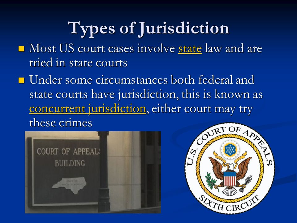 Types of Jurisdiction Most US court cases involve state law and are tried in state courts.