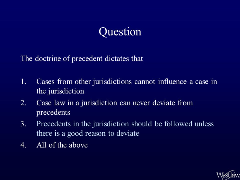 Question The doctrine of precedent dictates that