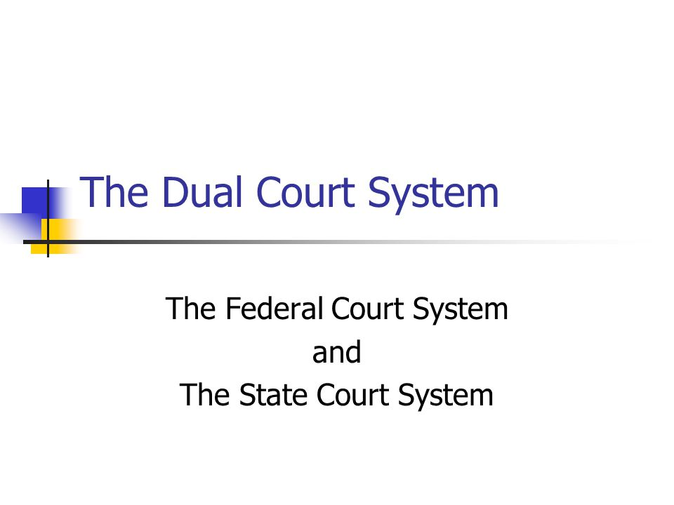 The Federal Court System and The State Court System