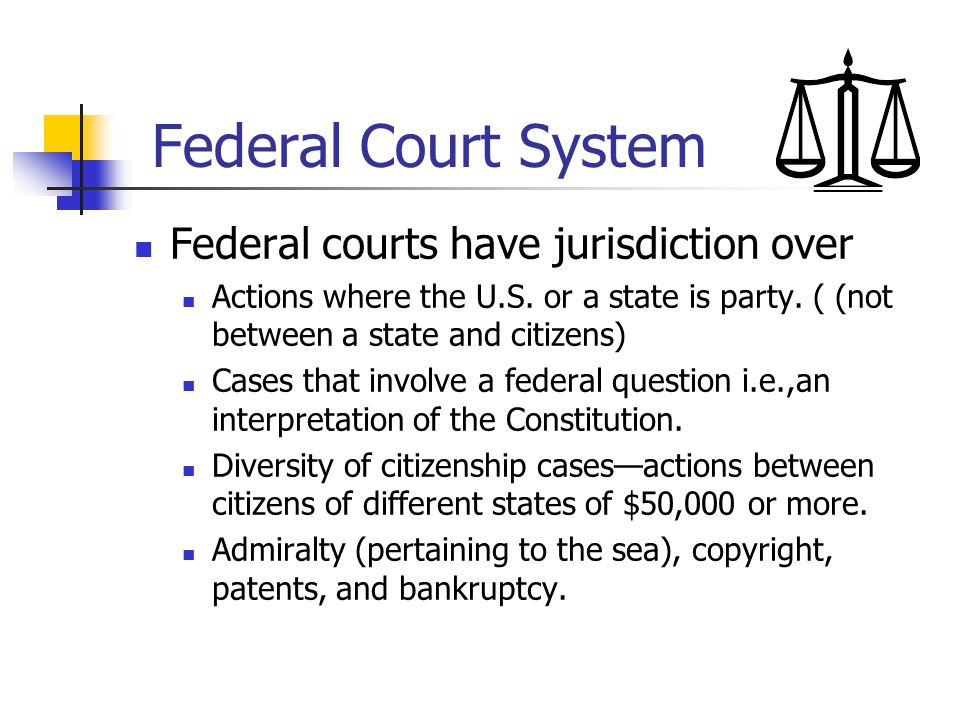 Federal Court System Federal courts have jurisdiction over
