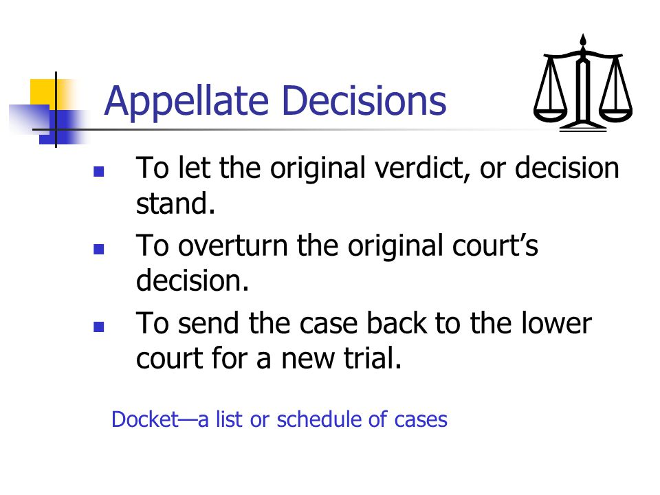 Appellate Decisions To let the original verdict, or decision stand.