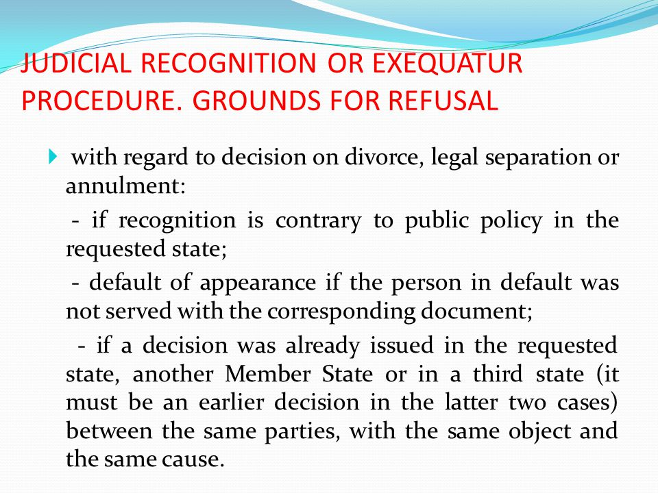 JUDICIAL RECOGNITION OR EXEQUATUR PROCEDURE. GROUNDS FOR REFUSAL