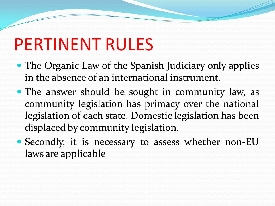 PERTINENT RULES The Organic Law of the Spanish Judiciary only applies in the absence of an international instrument.