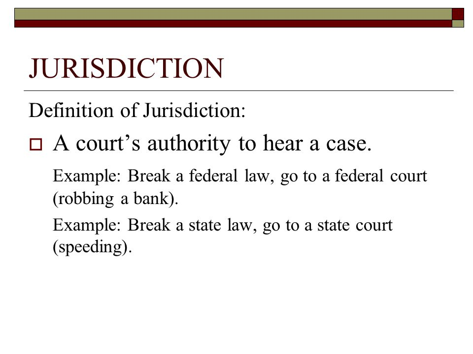 JURISDICTION A court's authority to hear a case.