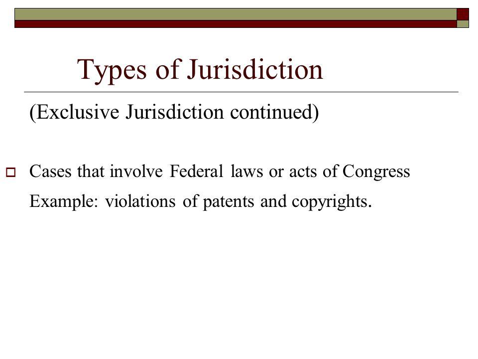 Types of Jurisdiction (Exclusive Jurisdiction continued)