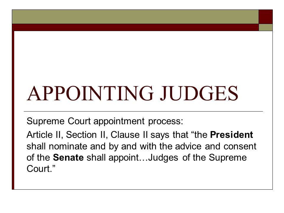 APPOINTING JUDGES Supreme Court appointment process: