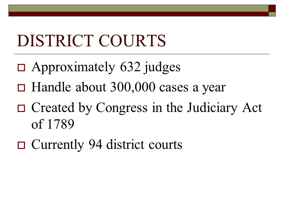 DISTRICT COURTS Approximately 632 judges