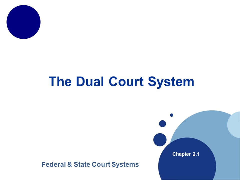 The Dual Court System Chapter 2.1 Federal & State Court Systems