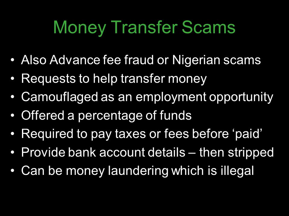 Money Transfer Scams Also Advance fee fraud or Nigerian scams