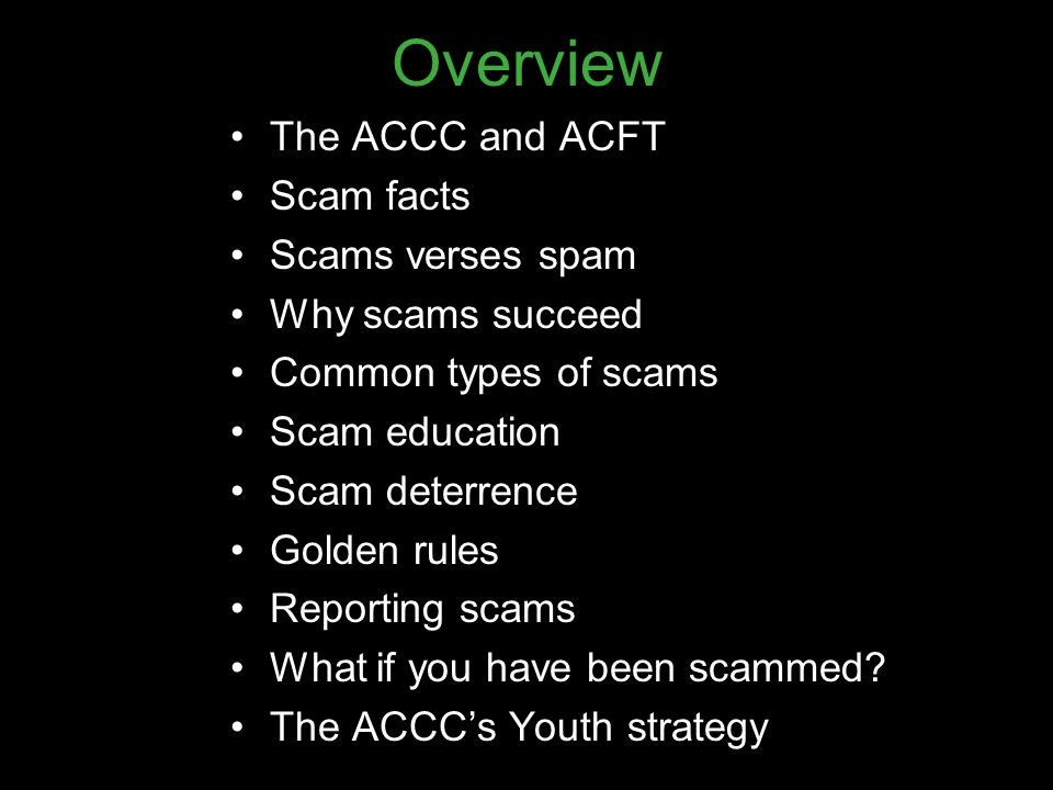 Overview The ACCC and ACFT Scam facts Scams verses spam