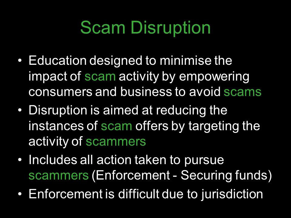 Scam Disruption Education designed to minimise the impact of scam activity by empowering consumers and business to avoid scams.