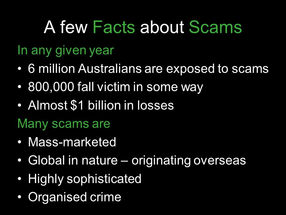A few Facts about Scams In any given year