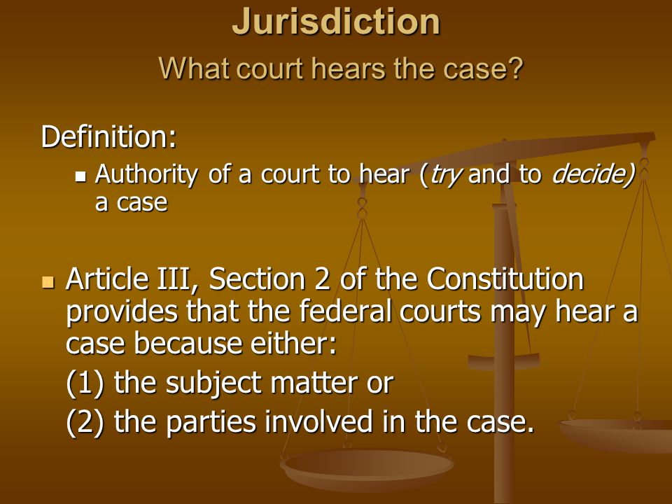 Jurisdiction What court hears the case