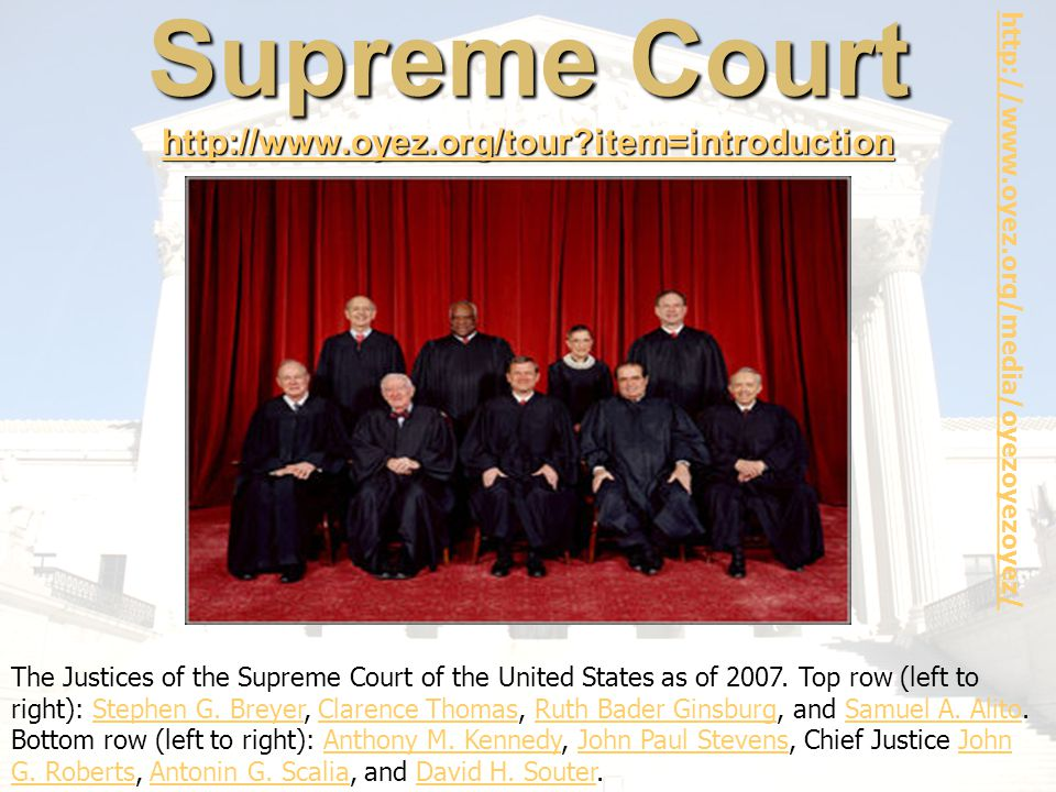 Supreme Court http://www.oyez.org/tour item=introduction