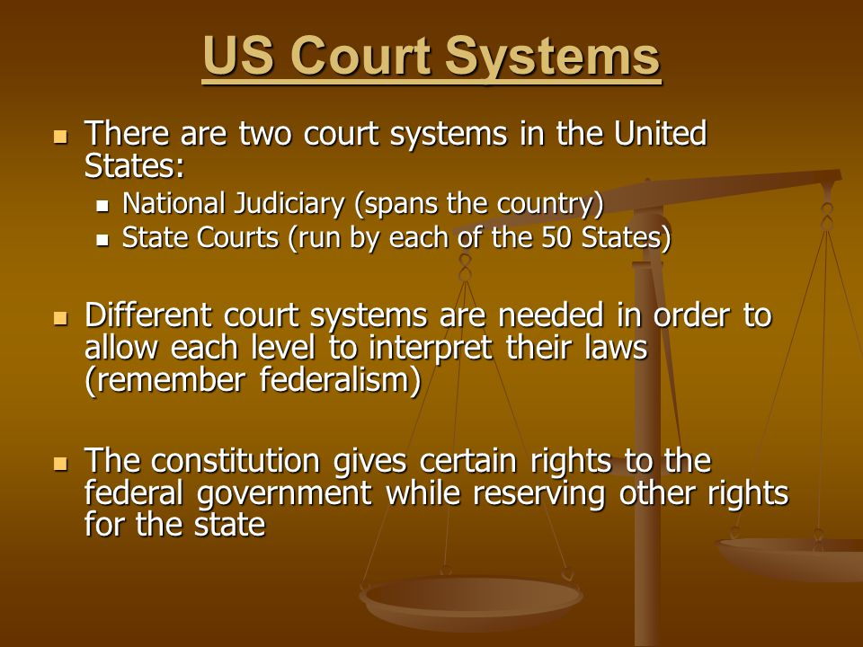 US Court Systems There are two court systems in the United States: