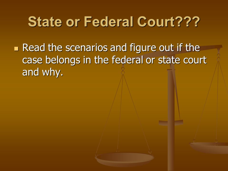 State or Federal Court .