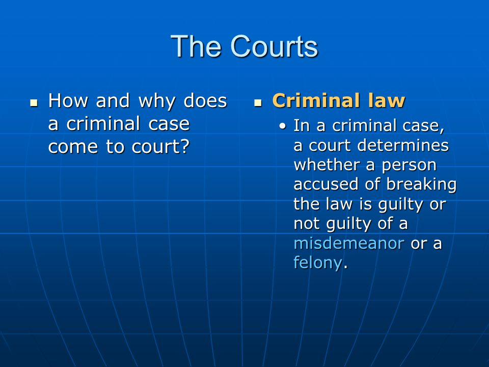 The Courts How and why does a criminal case come to court