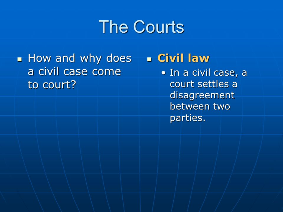 The Courts How and why does a civil case come to court Civil law