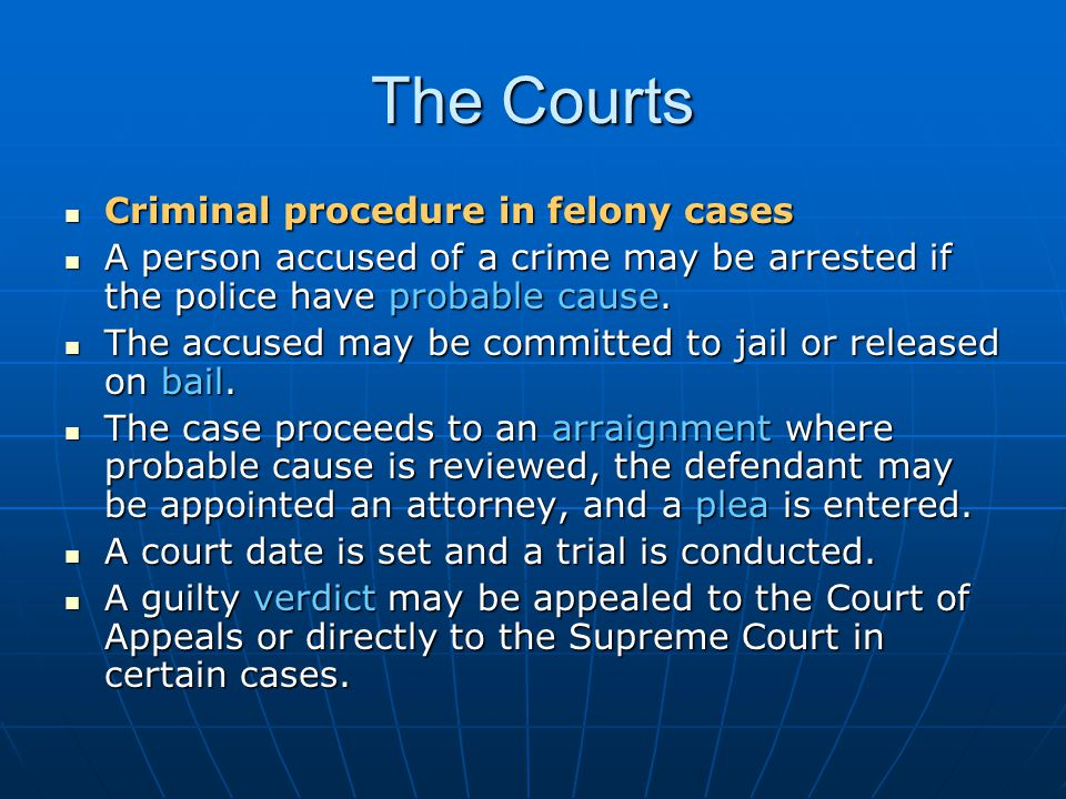 The Courts Criminal procedure in felony cases
