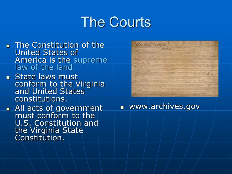 The Courts The Constitution of the United States of America is the supreme law of the land.