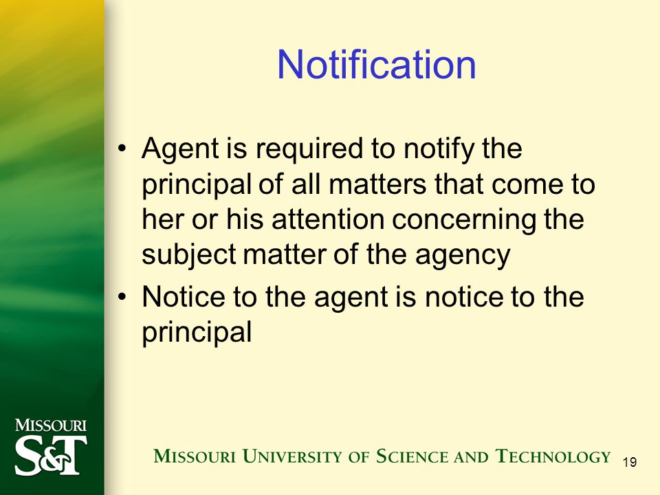 Notification Agent is required to notify the principal of all matters that come to her or his attention concerning the subject matter of the agency.
