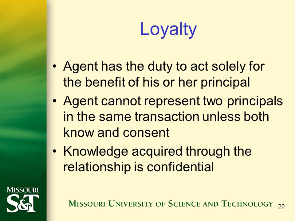 Loyalty Agent has the duty to act solely for the benefit of his or her principal.