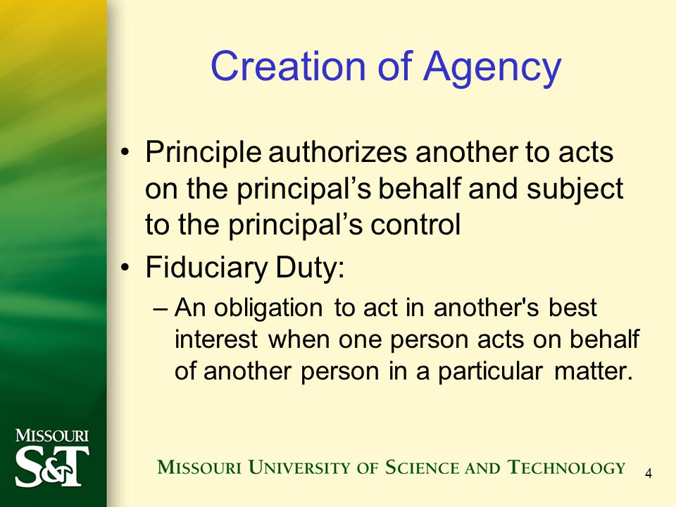 Creation of Agency Principle authorizes another to acts on the principal's behalf and subject to the principal's control.