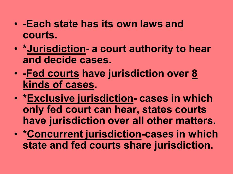 -Each state has its own laws and courts.
