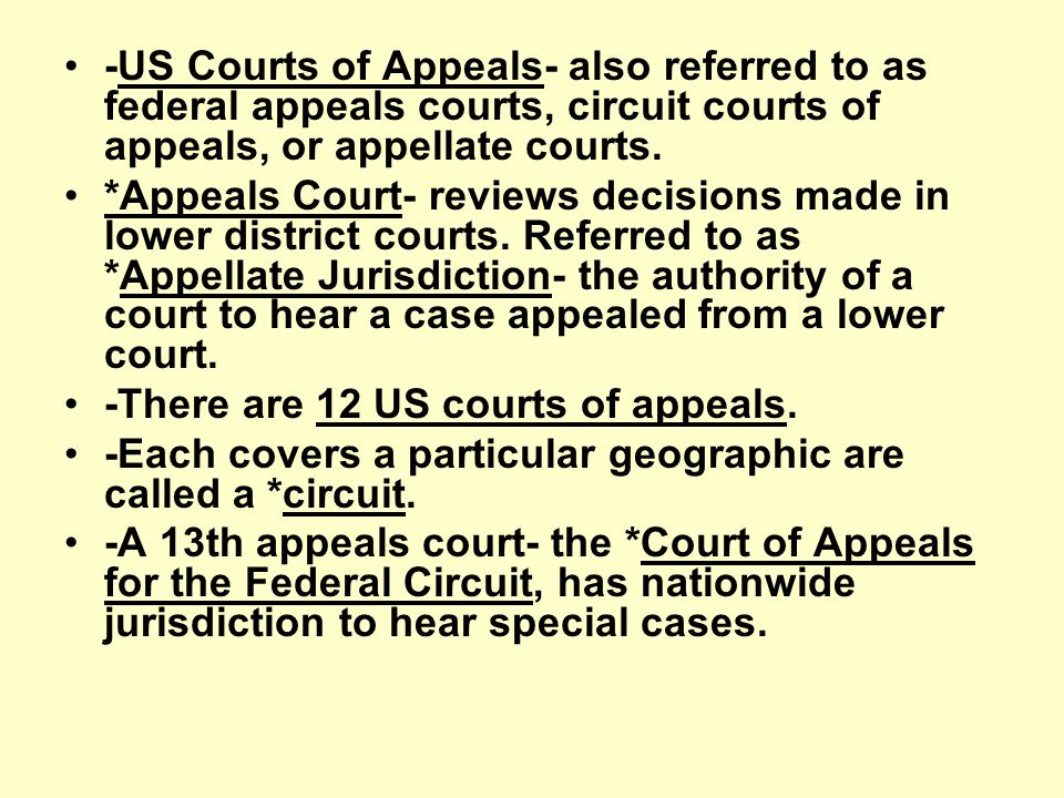-US Courts of Appeals- also referred to as federal appeals courts, circuit courts of appeals, or appellate courts.