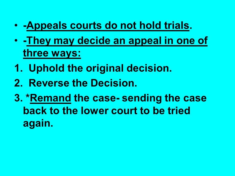 -Appeals courts do not hold trials.