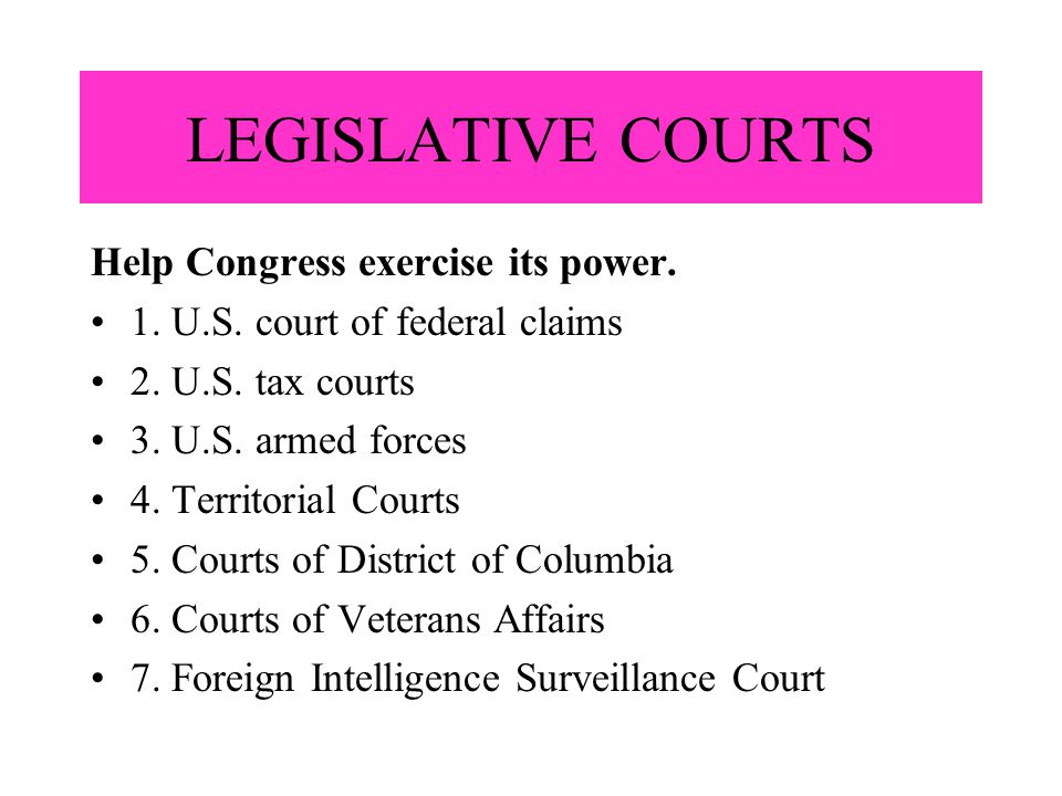 LEGISLATIVE COURTS Help Congress exercise its power.