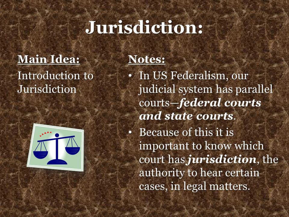 Jurisdiction: Main Idea: Introduction to Jurisdiction Notes: