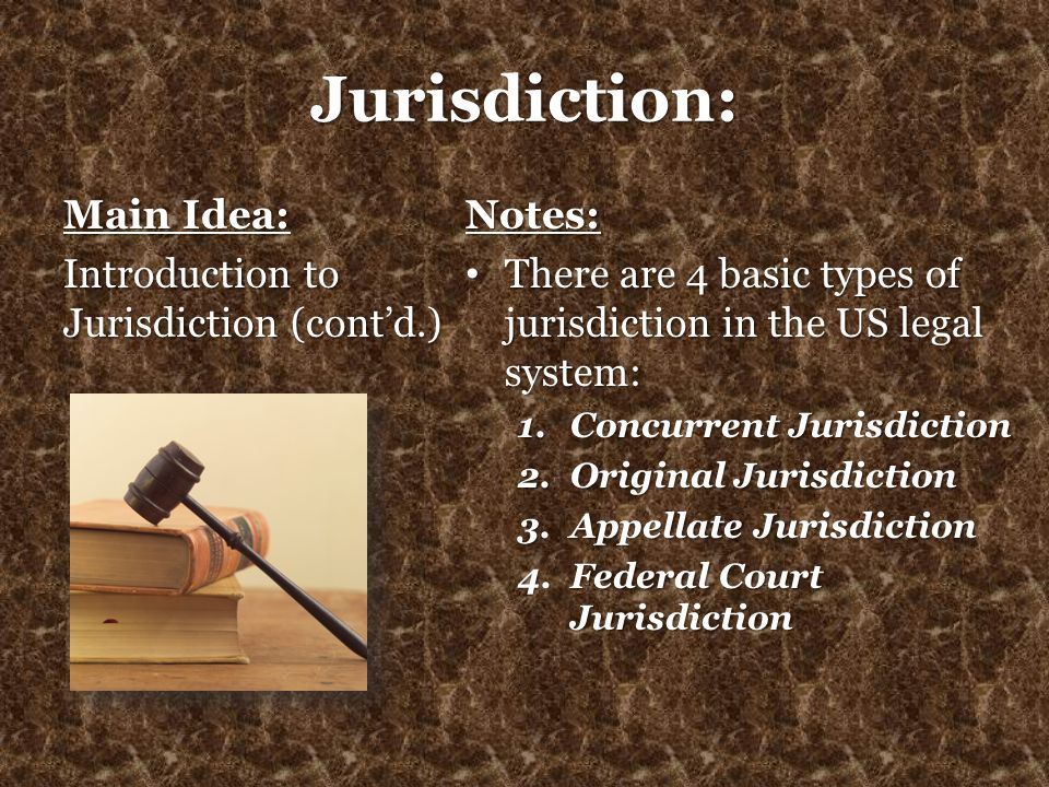 Jurisdiction: Main Idea: Introduction to Jurisdiction (cont'd.) Notes: