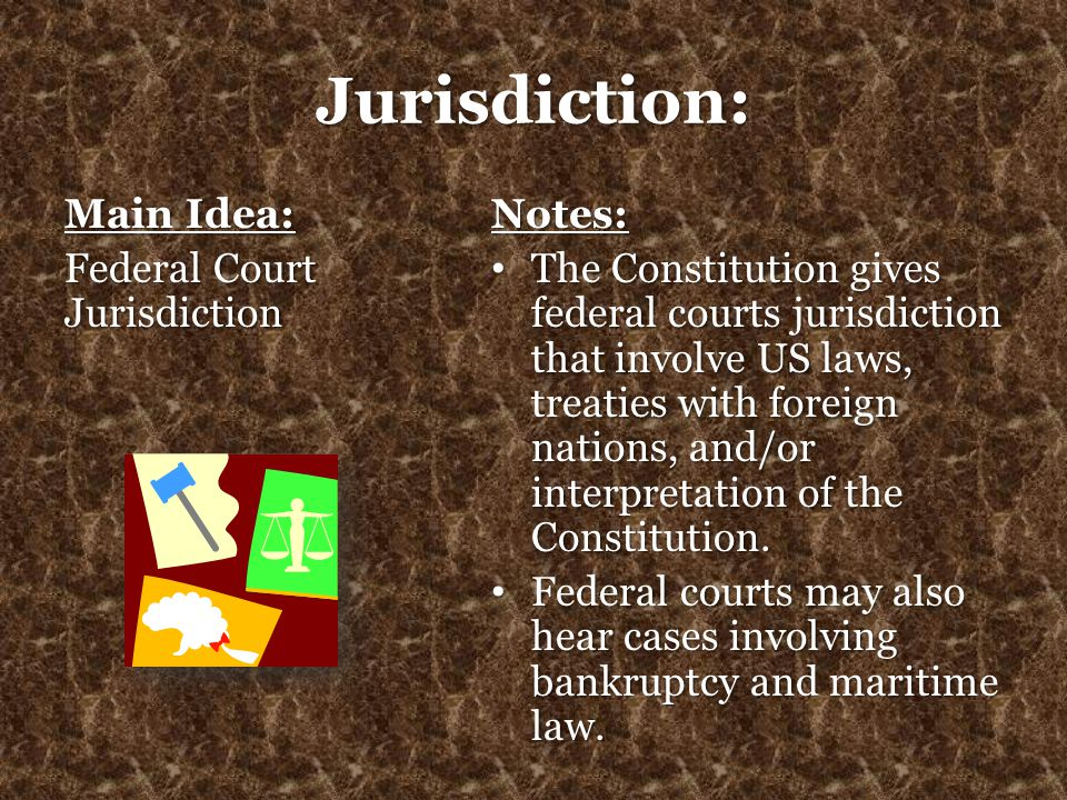 Jurisdiction: Main Idea: Federal Court Jurisdiction Notes: