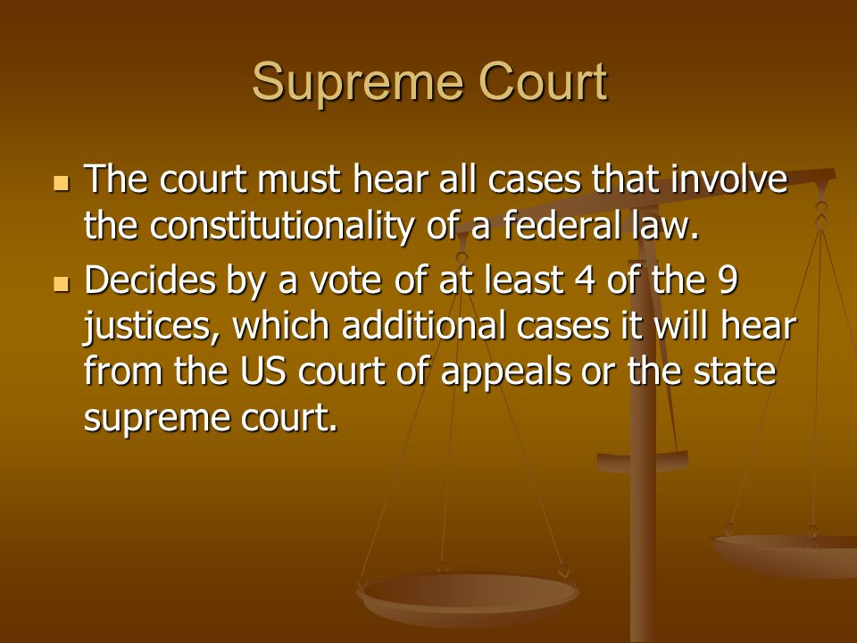 Supreme Court The court must hear all cases that involve the constitutionality of a federal law.