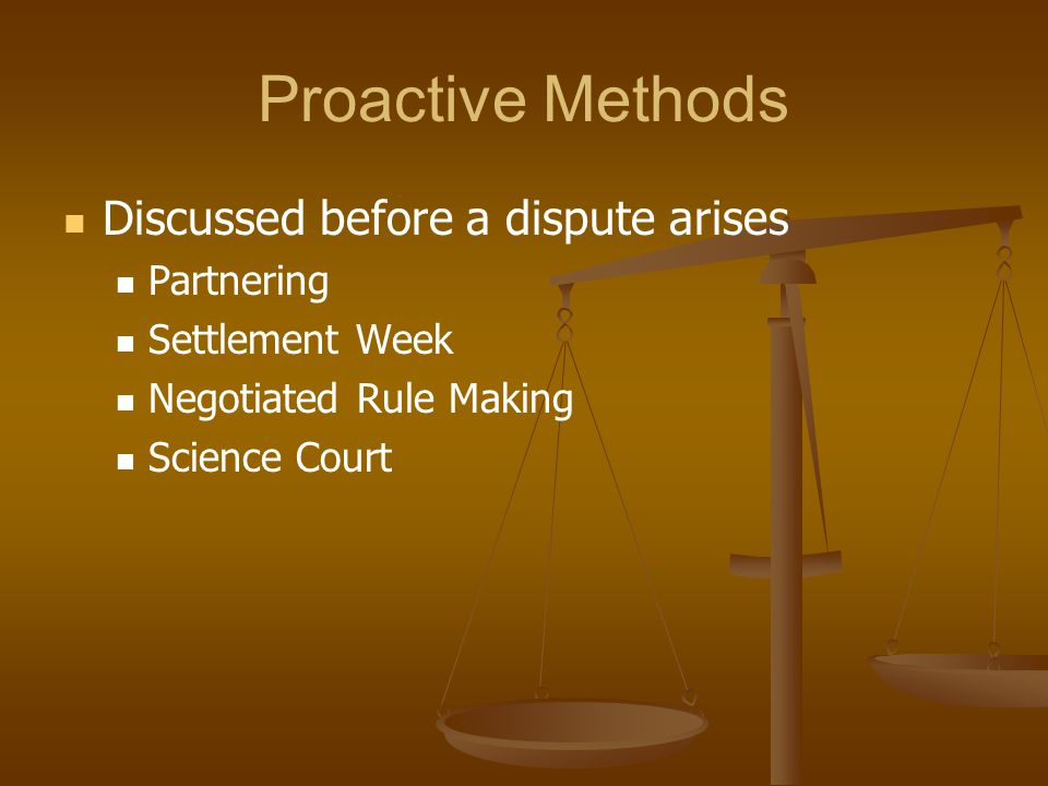 Proactive Methods Discussed before a dispute arises Partnering