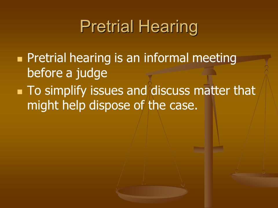 Pretrial Hearing Pretrial hearing is an informal meeting before a judge. To simplify issues and discuss matter that might help dispose of the case.