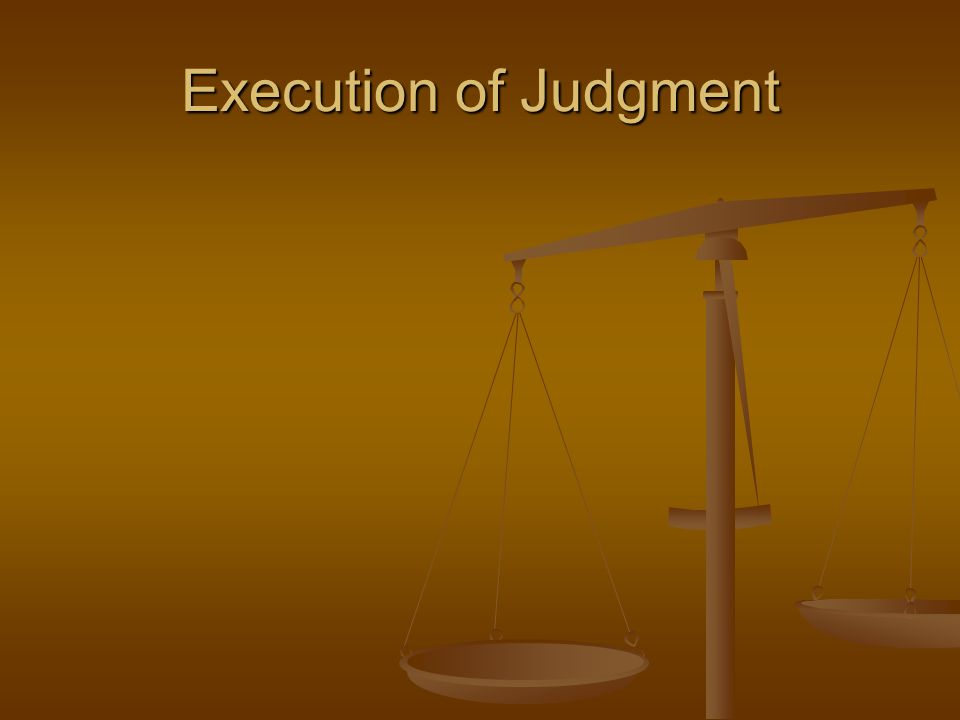 Execution of Judgment After a trial determines a winning party the judgment of the court must be carried out.