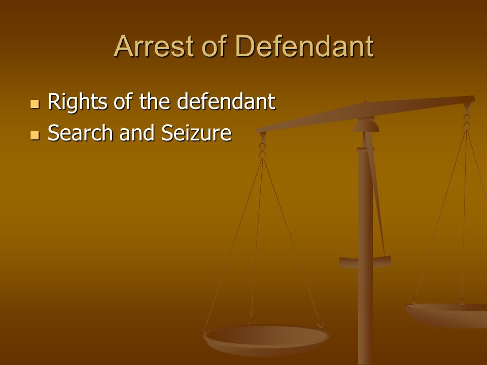 Arrest of Defendant Rights of the defendant Search and Seizure