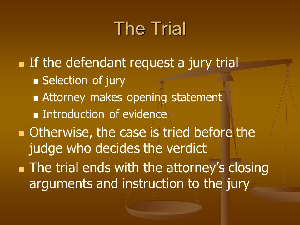 The Trial If the defendant request a jury trial